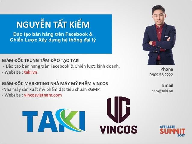 NGUYỄN TẤT KiỂM Phone 0909 58 2222 Email ceo@taki.vn Đào tạo bán hàng trên Facebook & Chiến Lược Xây dựng hệ thống đại lý ...