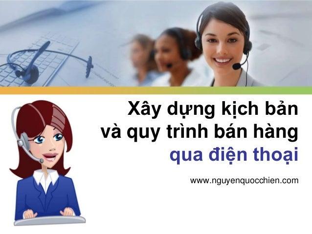 Xây dựng kịch bản và quy trình bán hàng qua điện thoại www.nguyenquocchien.com