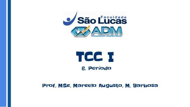TCC I Prof. MSc. Marcelo Augusto. M. Barbosa 6. Período