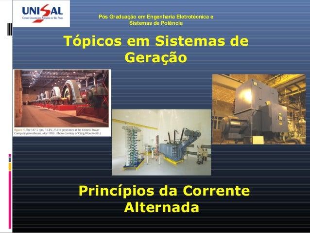 Pós Graduação em Engenharia Eletrotécnica e Sistemas de Potência Tópicos em Sistemas de Geração Princípios da Corrente Alt...