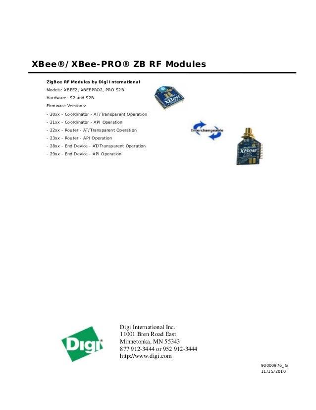 XBee®/XBee-PRO® ZB RF Modules  ZigBee RF Modules by Digi International  Models: XBEE2, XBEEPRO2, PRO S2B  Hardware: S2 and...