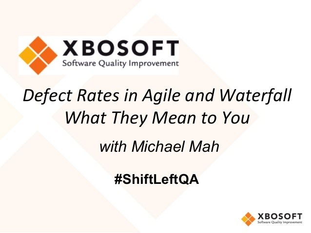 Defect	Rates	in	Agile	and	Waterfall	 What	They	Mean	to	You 	with Michael Mah #ShiftLeftQA