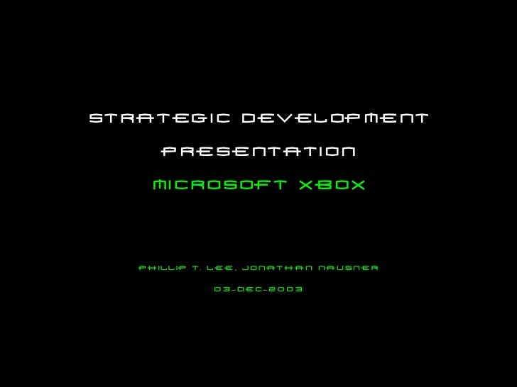 strategic development      presentation     microsoft Xbox       Phillip T. Lee, Jonathan Nausner               03-dec-2003