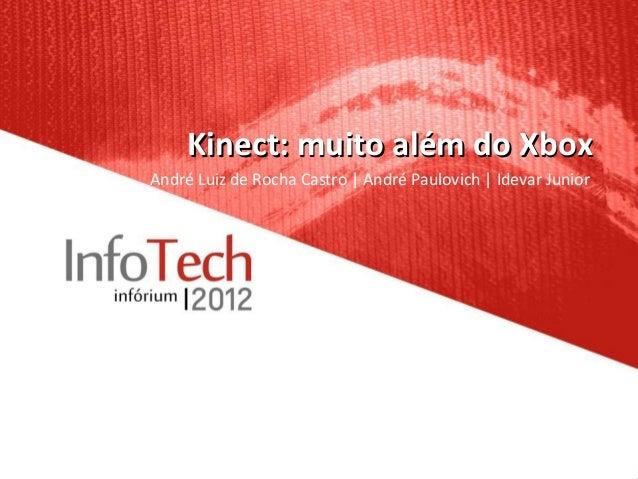 Kinect: muito além do XboxAndré Luiz de Rocha Castro | André Paulovich | Idevar Junior