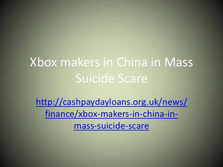 Xbox makers in China in Mass       Suicide Scare http://cashpaydayloans.org.uk/news/   finance/xbox-makers-in-china-in-   ...