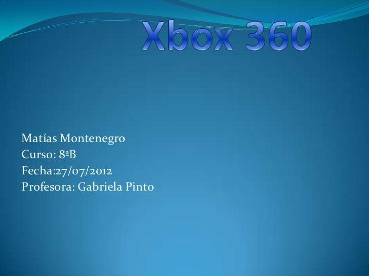 Matías MontenegroCurso: 8ªBFecha:27/07/2012Profesora: Gabriela Pinto