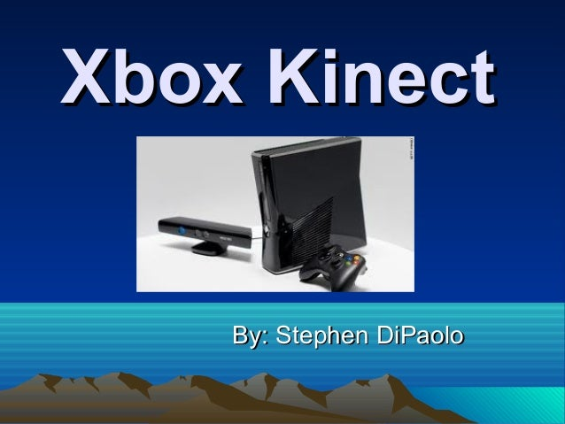 Xbox KinectXbox Kinect By: Stephen DiPaoloBy: Stephen DiPaolo