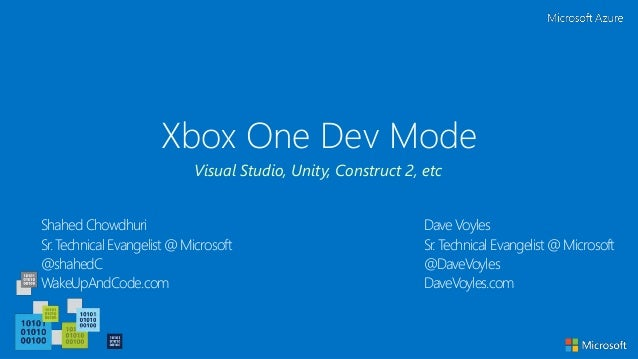 Xbox One Dev Mode Shahed Chowdhuri Sr. Technical Evangelist @ Microsoft @shahedC WakeUpAndCode.com Visual Studio, Unity, C...