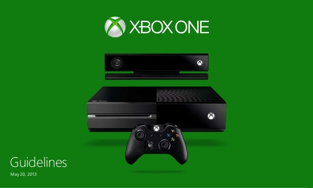 Xbox One Guidelines  Guidelines May 20, 2013