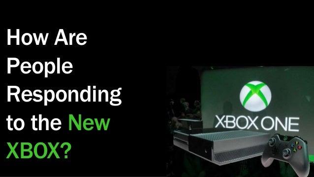 PROPRIETARY & CONFIDENTIALHow ArePeopleRespondingto the NewXBOX?