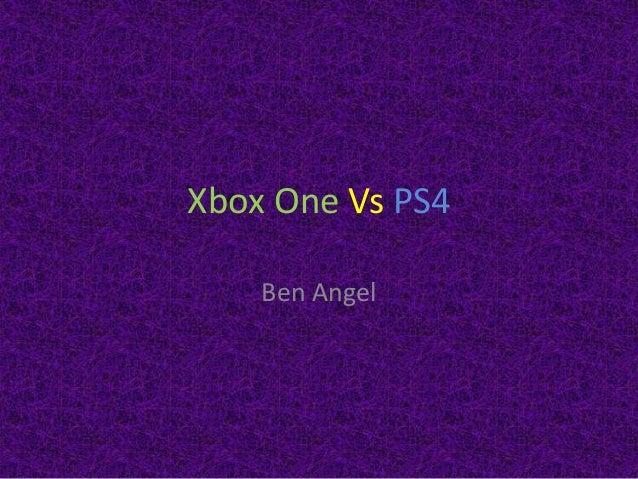 Xbox One Vs PS4 Ben Angel