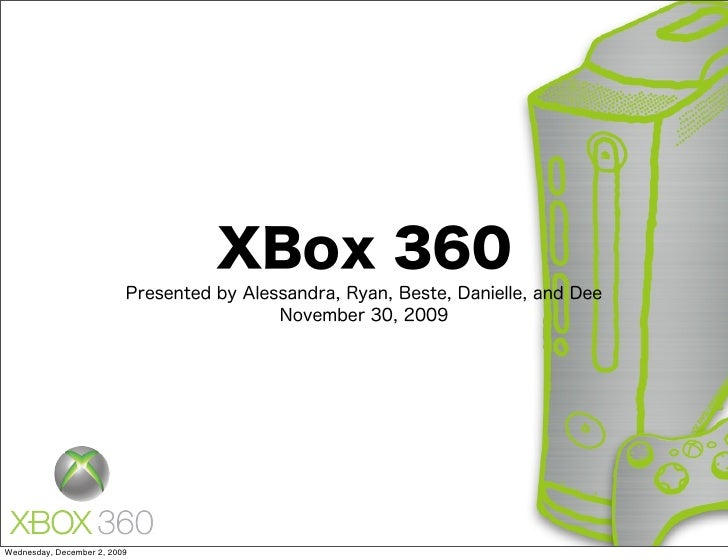 XBox 360                          Presented by Alessandra, Ryan, Beste, Danielle, and Dee                                 ...