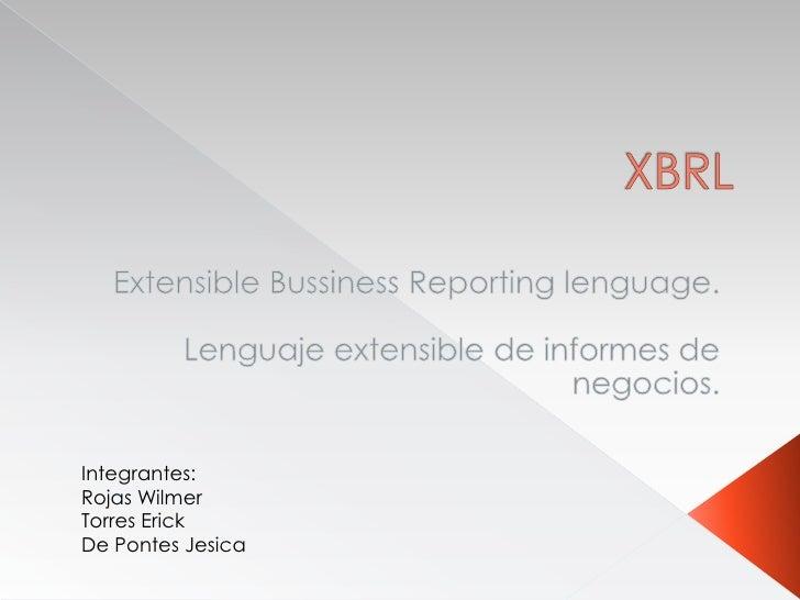 XBRL<br />Extensible Bussiness Reporting lenguage.<br />Lenguaje extensible de informes de negocios.<br />Integrantes: <br...