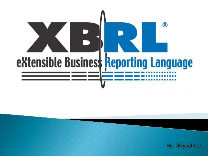 eXtensiable Business Reporting Language                                By: Divyashree