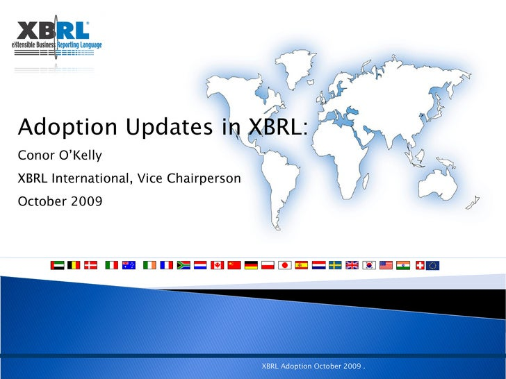 Adoption Updates in XBRL:   Conor O'Kelly  XBRL International, Vice Chairperson October 2009