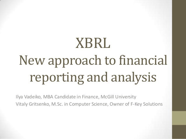 XBRL New approach to financial  reporting and analysisIlya Vadeiko, MBA Candidate in Finance, McGill UniversityVitaly Grit...