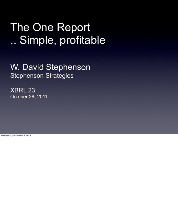 The One Report        .. Simple, profitable        W. David Stephenson        Stephenson Strategies        XBRL 23        ...