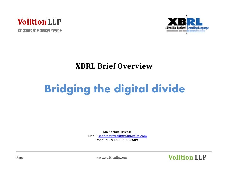 XBRL Brief Overview       Bridging the digital divide                         Mr. Sachin Trivedi               Email: sach...