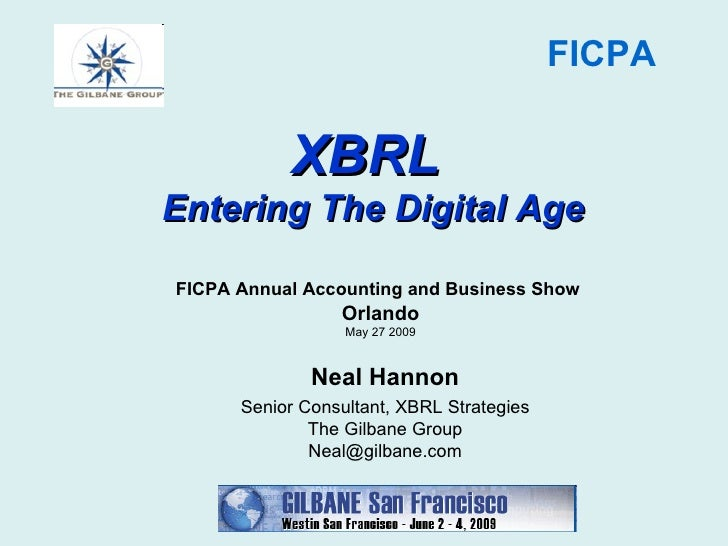 Neal Hannon Senior Consultant, XBRL Strategies The Gilbane Group [email_address] FICPA Annual Accounting and Business Show...