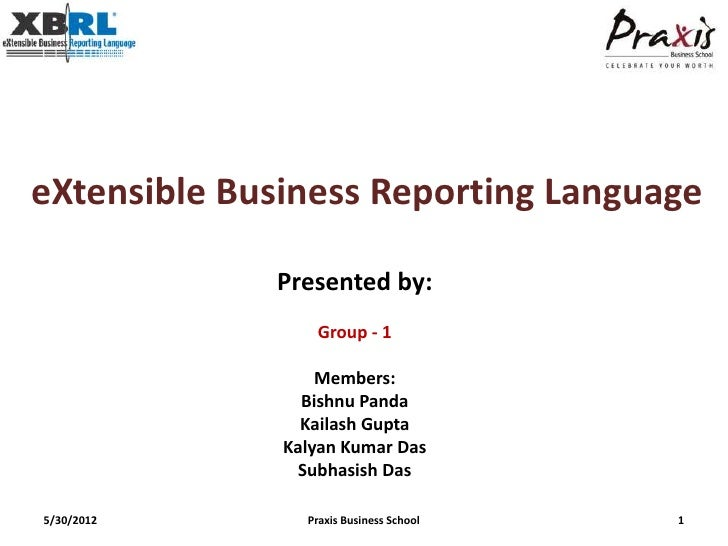 eXtensible Business Reporting Language             Presented by:                 Group - 1                  Members:      ...