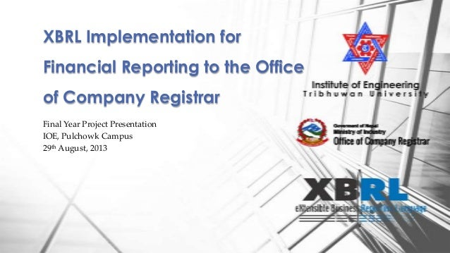Final Year Project Presentation IOE, Pulchowk Campus 29th August, 2013 XBRL Implementation for Financial Reporting to the ...