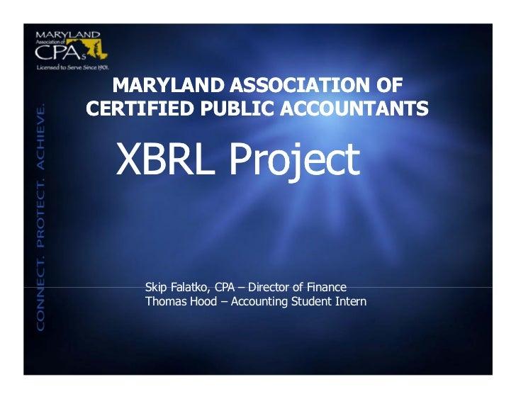 MARYLAND ASSOCIATION OFCERTIFIED PUBLIC ACCOUNTANTS  XBRL Project    Skip Falatko, CPA – Director of Finance    Thomas Hoo...