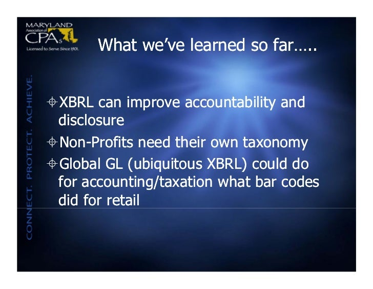 What we've learned so far…..XBRL can improve accountability and disclosureNon-Profits need their own taxonomyGlobal GL ...