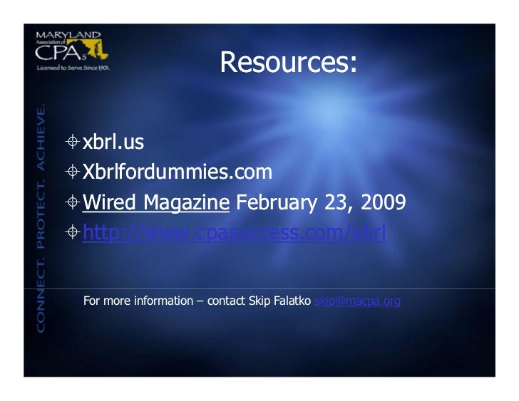 Resources:xbrl.usXbrlfordummies.comWired Magazine February 23, 2009http://www.cpasuccess.com/xbrl For more information...