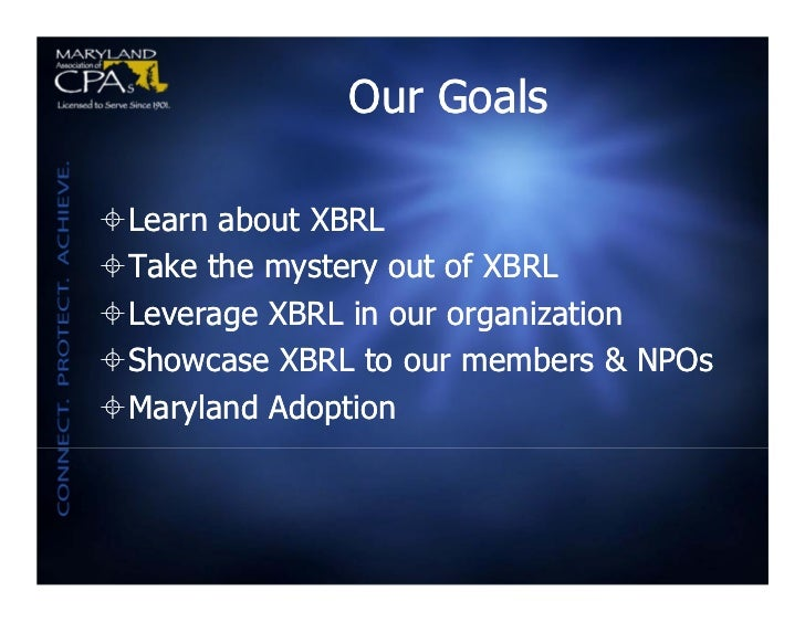 Our GoalsLearn about XBRLTake the mystery out of XBRLLeverage XBRL in our organizationShowcase XBRL to our members & N...