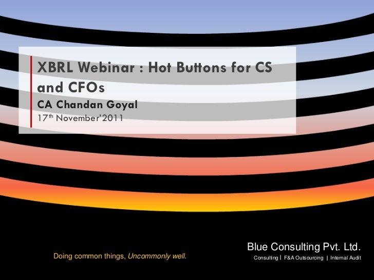 XBRL Webinar : Hot Buttons for CS   and CFOs   CA Chandan Goyal   17th November'2011                                      ...