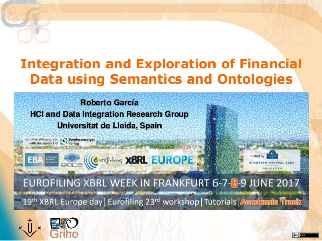 Integration and Exploration of Financial Data using Semantics and Ontologies Roberto García HCI and Data Integration Rese...