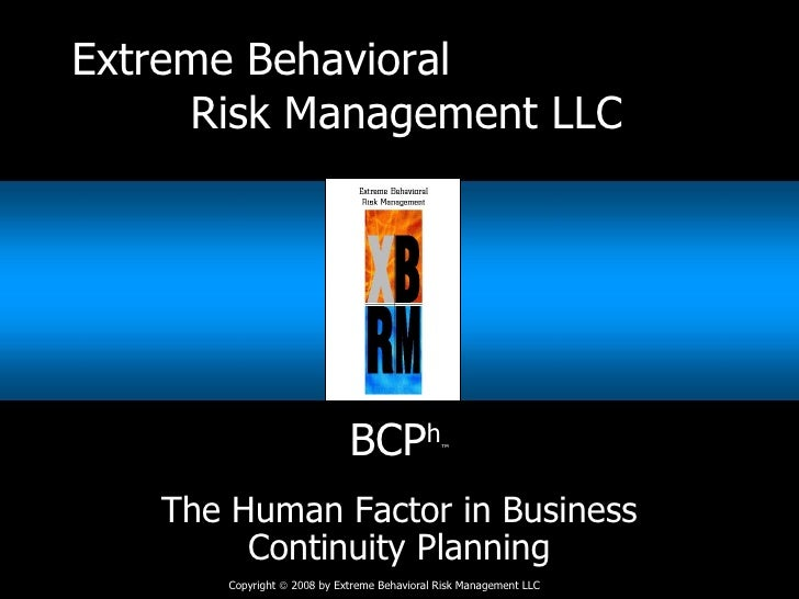 Extreme Behavioral  Risk Management LLC BCP h ™ The Human Factor in Business Continuity Planning