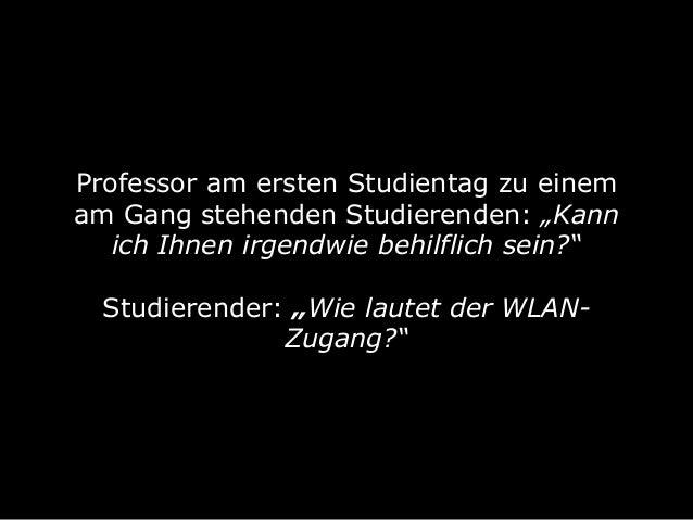 """Professor am ersten Studientag zu einem am Gang stehenden Studierenden: """"Kann ich Ihnen irgendwie behilflich sein?"""" Studi..."""