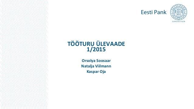 TÖÖTURU ÜLEVAADE 1/2015 Orsolya Soosaar Natalja Viilmann Kaspar Oja