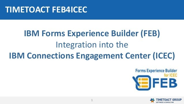 1 IBM Forms Experience Builder (FEB) Integration into the IBM Connections Engagement Center (ICEC) TIMETOACT FEB4ICEC