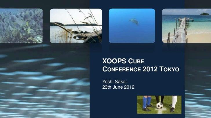 XOOPS CUBECONFERENCE 2012 TOKYOYoshi Sakai23th June 2012