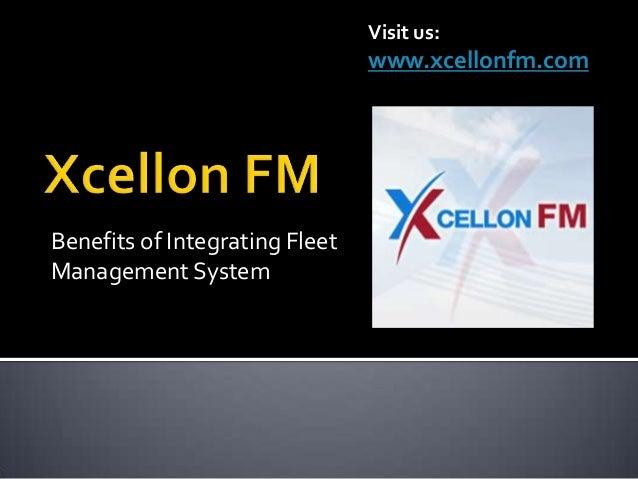 Benefits of Integrating Fleet Management System Visit us: www.xcellonfm.com
