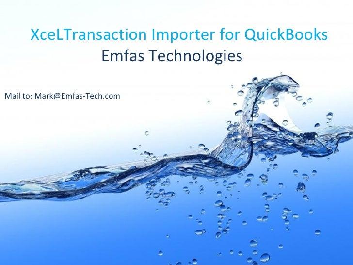 XceLTransaction Importer for QuickBooks Emfas Technologies Mail to: Mark@Emfas-Tech.com