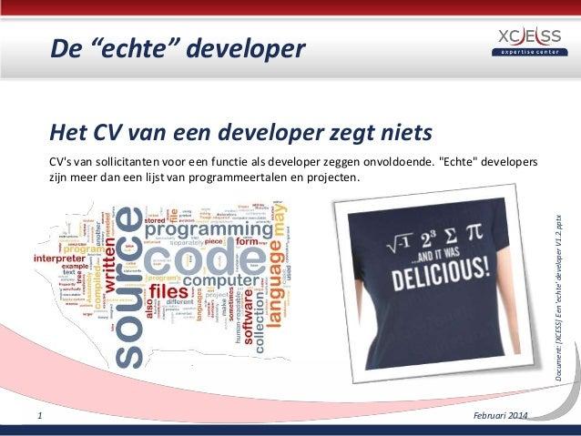 """De """"echte"""" developer Het CV van een developer zegt niets  Document: [XCESS] Een 'echte' developer V1.2.pptx  CV's van soll..."""