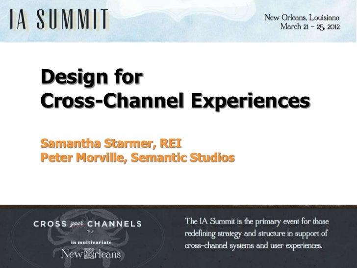 morville@semanticstudios.comDesign forCross-Channel ExperiencesSamantha Starmer, REIPeter Morville, Semantic Studios      ...
