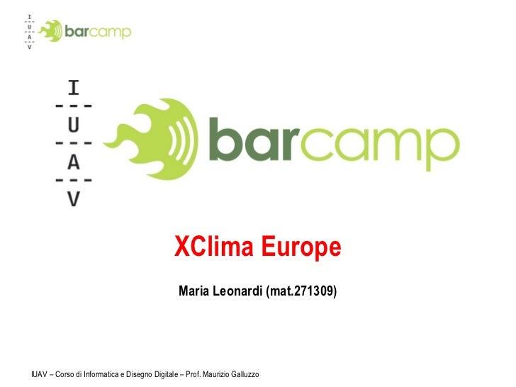 XClima Europe Maria Leonardi (mat.271309) IUAV – Corso di Informatica e Disegno Digitale – Prof. Maurizio Galluzzo