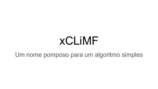 xCLiMF Um nome pomposo para um algoritmo simples