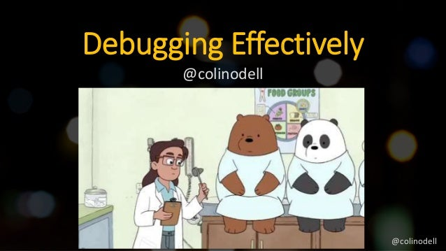 Debugging Effectively @colinodell @colinodell