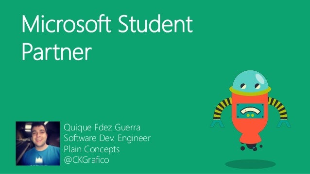 Microsoft Student Partner Quique Fdez Guerra Software Dev. Engineer Plain Concepts @CKGrafico