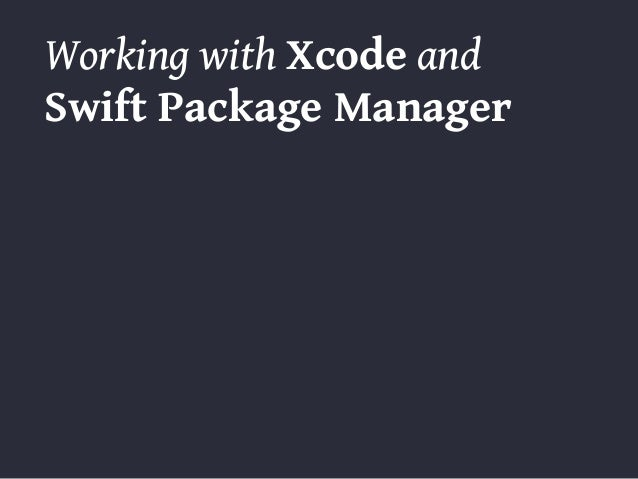 Working with Xcode and Swift Package Manager