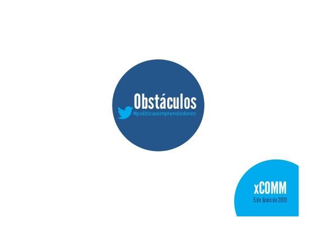 Obstáculos#politicasemprendedoresxCOMM5 de Junio de 2013
