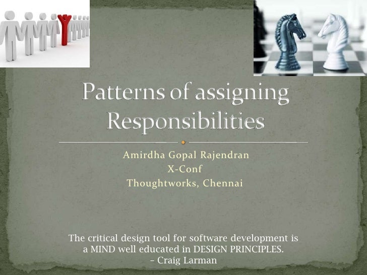 AmirdhaGopalRajendran<br />X-Conf <br />Thoughtworks, Chennai<br />Patterns of assigning Responsibilities<br />The critica...