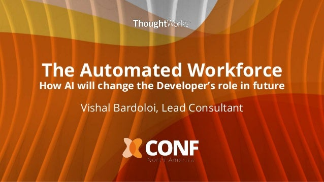 The Automated Workforce How AI will change the Developer's role in future Vishal Bardoloi, Lead Consultant