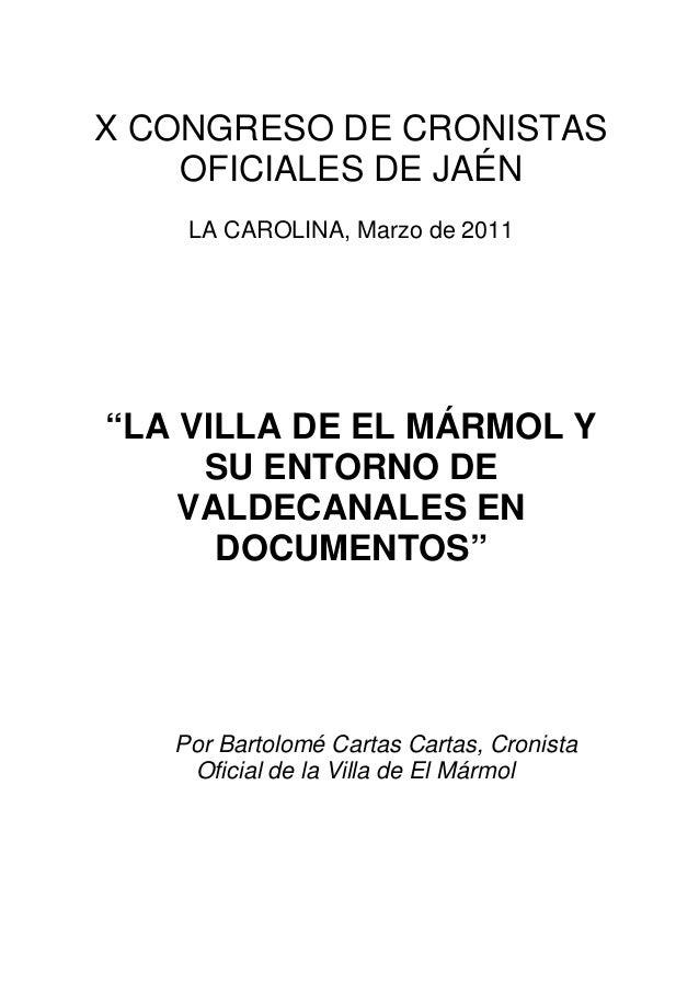"""X CONGRESO DE CRONISTAS OFICIALES DE JAÉN LA CAROLINA, Marzo de 2011 """"LA VILLA DE EL MÁRMOL Y SU ENTORNO DE VALDECANALES E..."""