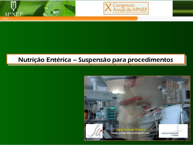 Abílio Cardoso TeixeiraAbílio Cardoso Teixeira abilio.cardosoteixeira@gmail.com Nutrição Entérica – Suspensão para procedi...